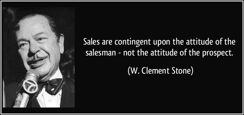 quote-sales-are-contingent-upon-the-attitude-of-the-salesman-not-the-attitude-of-the-prospect-w-clement-stone-179351